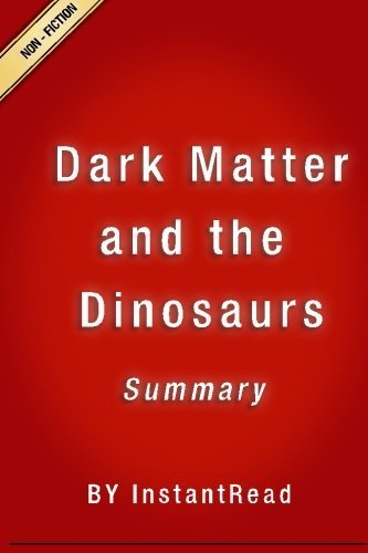 Dark Matter and the Dinosaurs: The Astounding Interconnectedness of the Universe | Summary by InstantRead Summary (2016-01-06)