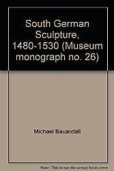 South German Sculpture, 1480-1530 (Monograph)