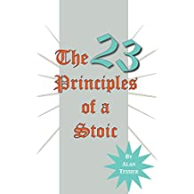 The 23 Principles of a Stoic (Stoicism 101 - The Greek Roman Philosophy - Wisdom of Life)