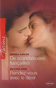 De scandaleuses fiançailles; Rendez-vous avec le désir par Brenda Harlen