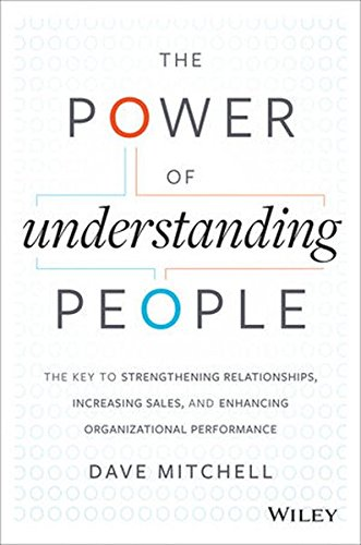 The Power of Understanding People: The Key to Strengthening Relationships, Increasing Sales, and Enhancing Organizationa