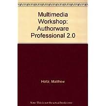 The Multimedia Workshop: Authorware Professional 2.0
