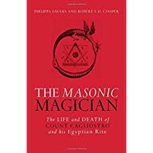 The Masonic Magician: The Life and Death of Count Cagliostro and His Egyptian Rite