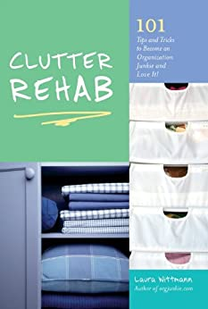 Clutter Rehab: 101 Tips and Tricks to Become an Organization Junkie and Love It! by [Wittmann, Laura]