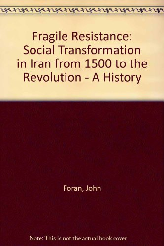 Fragile Resistance: Social Transformation In Iran From 1500 To The Revolution