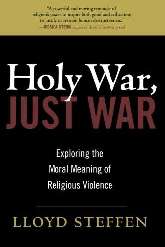 Holy War, Just War: Exploring the Moral Meaning of Religious Violence
