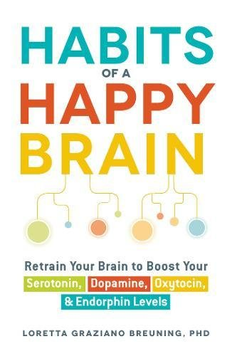 Habits of a Happy Brain: Retrain Your Brain to Boost Your Serotonin, Dopamine, Oxytocin, & Endorphin Levels (List Of Negative Effects Of Social Media)