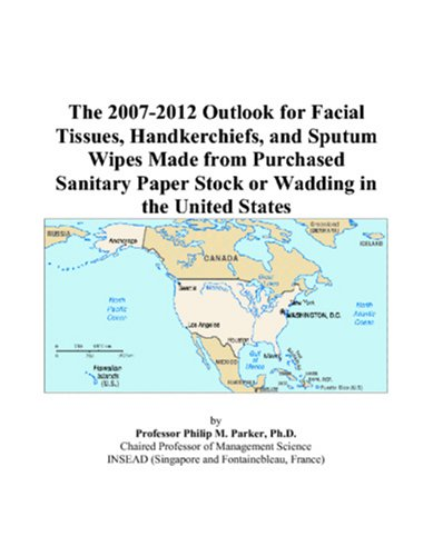 The 2007-2012 Outlook for Facial Tissues, Handkerchiefs, and Sputum Wipes Made from Purchased Sanitary Paper Stock or Wa