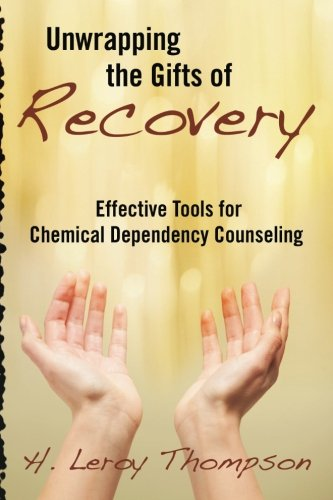 (Unwrapping the Gifts of Recovery: Effective Tools for Chemical Dependency Counseling)