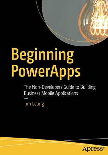 Beginning PowerApps: The Non-Developers Guide to Building Business Mobile Applications (Best Android Development Framework)