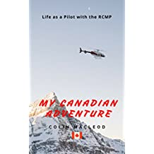 My Canadian Adventure: Life as a Pilot in the RCMP
