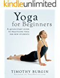 Yoga For Beginners: A Quick-Start Guide to Practicing Yoga for New Students