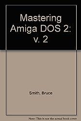 Mastering Amiga DOS 2: v. 2
