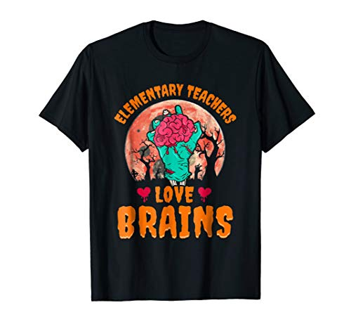 Elementary Teachers Love Brains Shirt Halloween Costume Gift -