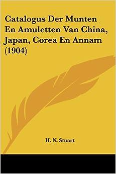 Catalogus Der Munten En Amuletten Van China, Japan, Corea En Annam (1904)