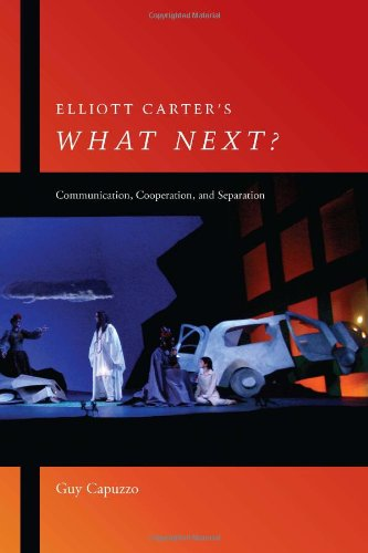 Elliott Carter's What Next?: Communication, Cooperation, and Separation (Eastman Studies in Music)