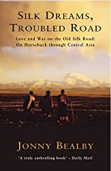 Silk Dreams, Troubled Road: Love and War on the Old Silk Road: On Horseback through Central Asia