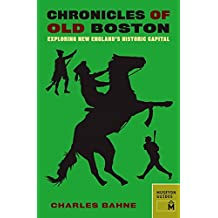 Chronicles of Old Boston: Exploring New England's Historic Capital (Chronicles Series)