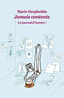 Le journal d'Aurore 01 : Jamais contente, Desplechin, Marie