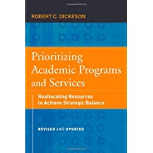 Prioritizing Academic Programs and Services: Reallocating Resources to Achieve Strategic Balance, Revised and...
