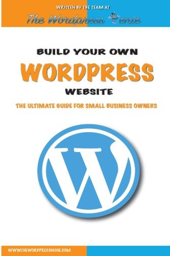 Build your own Wordpress website: An ultimate guide for small business owners (Best Websites For Small Business Owners)