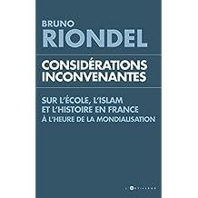 Considérations inconvenantes : Sur l'Ecole, l'Islam et l'Histoire en France à l'heure de la mondialisation (French Edition)