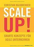 SCALE UP!: Smarte Konzepte für agile Unternehmen