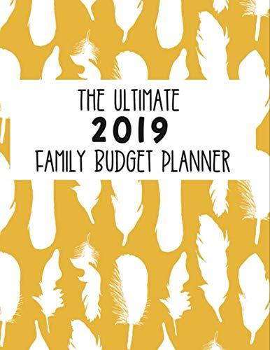 The Ultimate 2019 Family Budget Planner: Budget Journal Tool, Personal Finances, Financial Planner, Debt Payoff Tracker, Bill Tracker, Budgeting Workbook, Dot Grid, Feather -