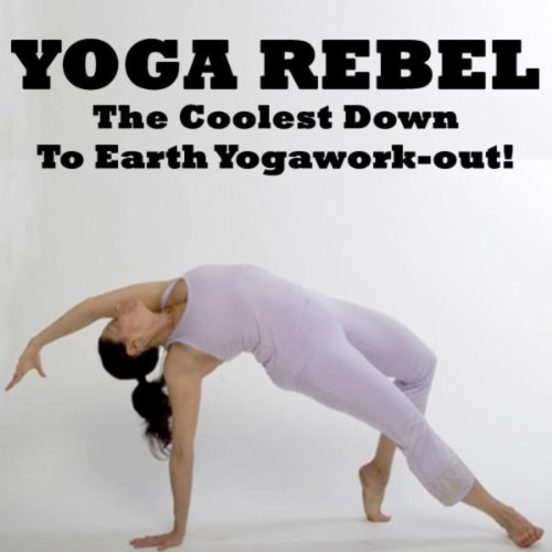 Yoga Rebel   The Coolest Down To Earth Yogawork Out