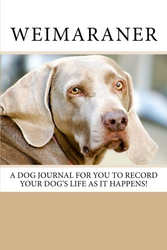 Weimaraner: A dog journal for you to record your dog's life as it happens! pdf epub