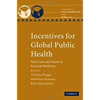 Incentives for Global Public Health: Patent Law and Access to Essential Medicines (Connecting International Law with Public Law)