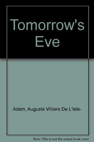Tomorrow's Eve by Auguste Villiers De L'Isle- Adam (1970-01-01)