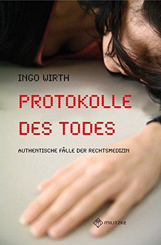 Protokolle des Todes: Authentische Fälle der Rechtsmedizin Gebundenes Buch – 29. September 2009 Ingo Wirth Militzke Verlag GmbH 3861898241 Belletristik / Kriminalromane