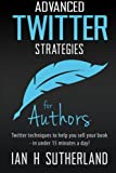 img - for Advanced Twitter Strategies for Authors: Twitter techniques to help you sell your book - in under 15 minutes a day! book / textbook / text book