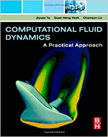 computational fluid dynamics a practical approach Jr, 1995) as the technology advanced it allowed the theoretical and experimental approach to be combined together though the use of computer simulation techniques, this is known as computational fluid dynamics.