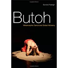 Butoh: Metamorphic Dance and Global Alchemy