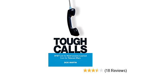 Tough Calls: AT&T and the Hard Lessons Learned from the Telecom Wars