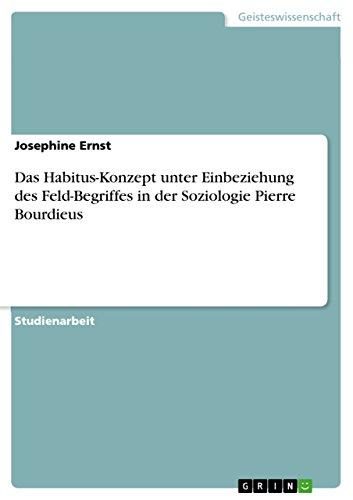 Das Habitus-Konzept unter Einbeziehung des Feld-Begriffes in der Soziologie Pierre Bourdieus (German Edition)