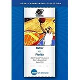 2007 NCAA(r) Division I Men's Basketball Sweet 16 - Bulter vs. Florida