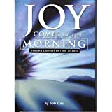 img - for Joy Comes in the Morning - Finding Comfort in Time of Loss book / textbook / text book