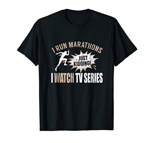 - I Run Marathons Just Kidding I Watch TV Series T-Shirt