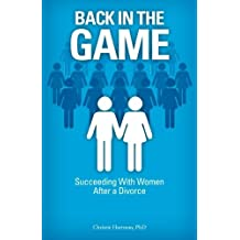 Back In The Game: Succeeding With Women After a Divorce by Christie Hartman (2014-03-09)