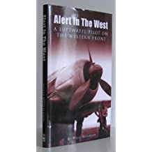 ALERT IN THE WEST: A LUFTWAFFE PILOT ON THE WESTERN FRONT. by HEILMANN Willi (2003-01-01)