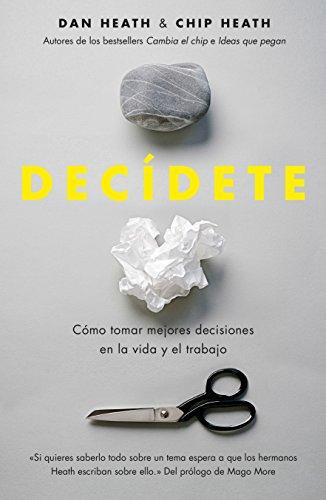 Descargar Libro Decídete: Cómo Tomar Las Mejores Decisiones En La Vida Y En El Trabajo Chip Heath