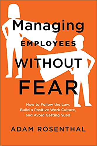 Managing Employees Without Fear: How to Follow the Law, Build a Positive Work Culture, and Avoid Getting Sued