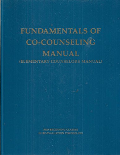 Fundamentals of Co-Counseling Manual: Elementary Counselors Manual for Beginning Classes in Re-Evaluation Counseling (Co Counseling)