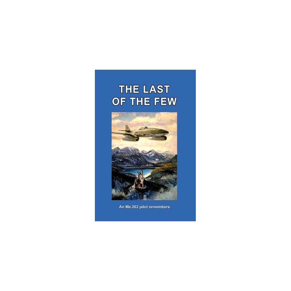 THE LAST OF THE FEW An Me.262 Pilot Remembers