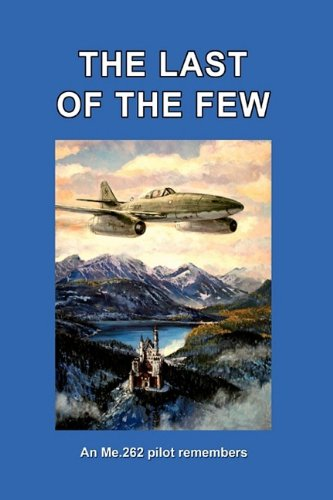 Download THE LAST OF THE FEW: An Me.262 Pilot Remembers pdf
