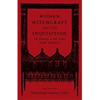 Women, Witchcraft, and the Inquisition in Spain and the New World (New Hispanisms)