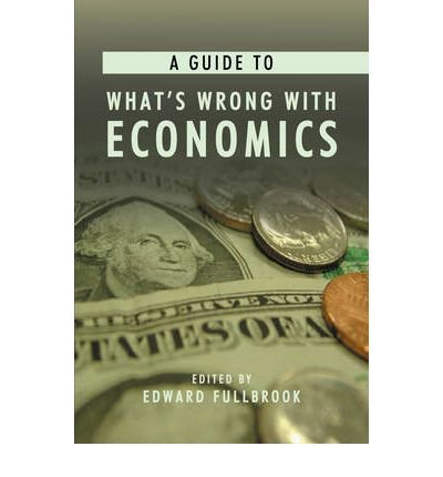 [ { A GUIDE TO WHAT'S WRONG WITH ECONOMICS } ] by Fullbrook, Edward (AUTHOR) Oct-12-2004 [ Paperback ] pdf